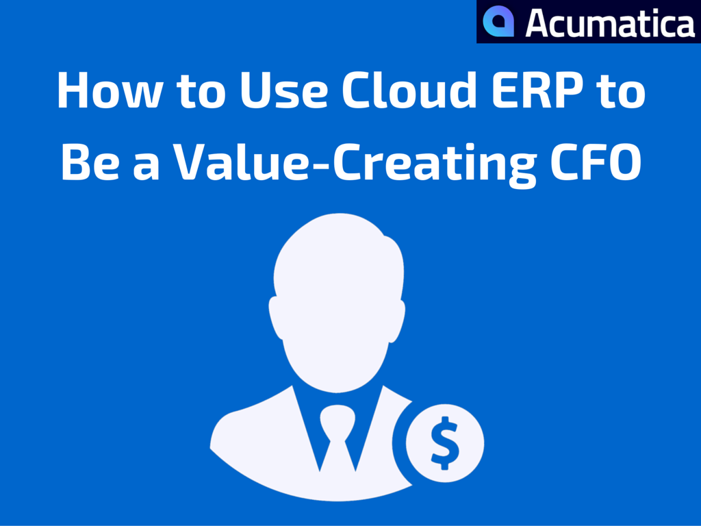 How To Use Cloud ERP To Be A Value-Creating CFO
