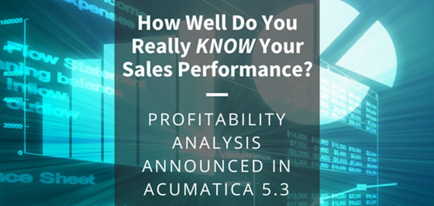How Well Do You Really KNOW Your Sales Performance? Profitability Analysis Announced in Acumatica 5.3