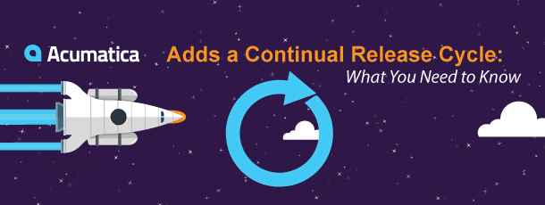 Acumatica 6 Adds a Continual Release Cycle: What You Need to Know