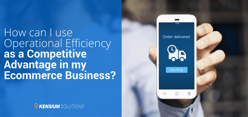 How can I use Operational Efficiency as a Competitive Advantage in my Ecommerce Business?