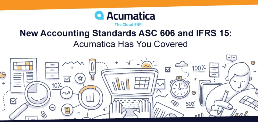 New Accounting Standards ASC 606 and IFRS 15: Acumatica Has You Covered