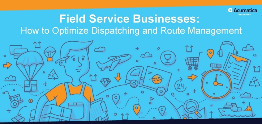 Field Service Businesses: How to Optimize Dispatching and Route Management