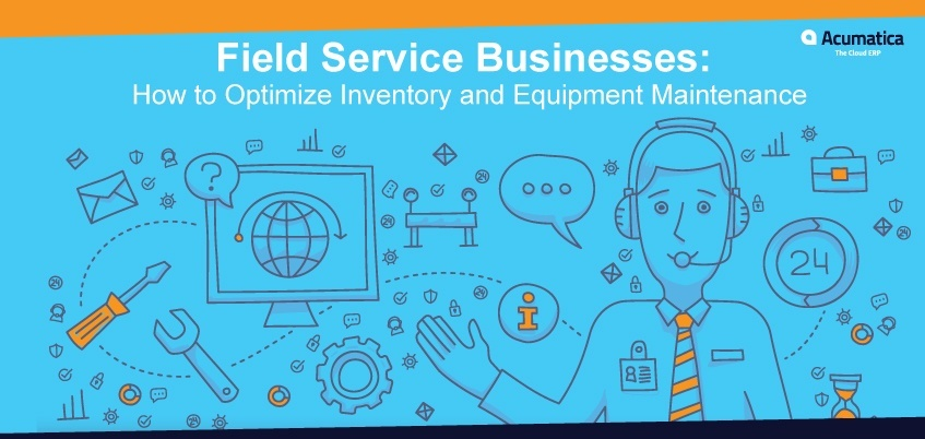Field Service Businesses: How to Optimize Inventory and Equipment Maintenance
