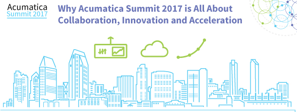 Why Acumatica Summit 2017 is All About Collaboration, Innovation and Acceleration