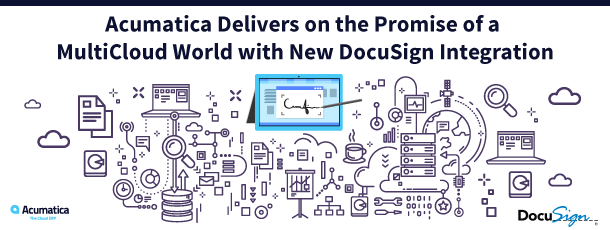 Acumatica Delivers on the Promise of a MultiCloud World with New DocuSign Integration