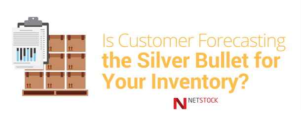 Is Customer Forecasting the Silver Bullet for Your Inventory?