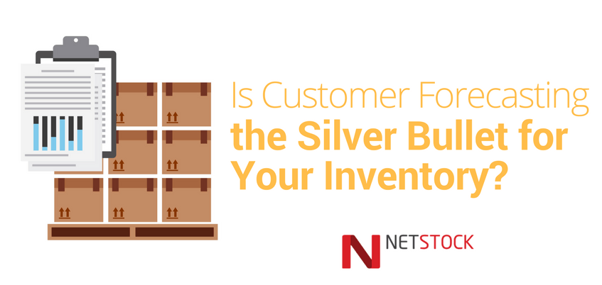 Is Customer Forecasting the Silver Bullet for Your Inventory