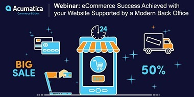 Acumatica Webinar: Accelerate Your eCommerce Success with a Modern Back Office