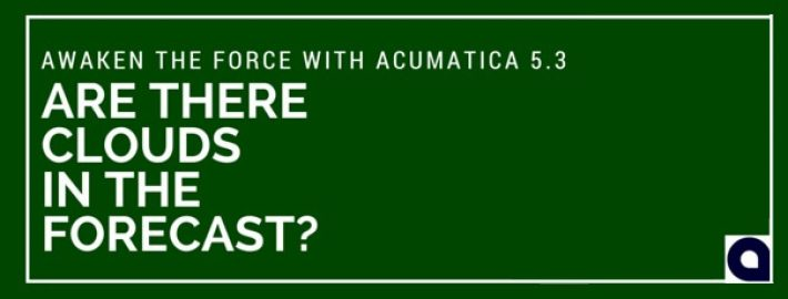 Awaken the Force with Acumatica 5.3: Are There Clouds in the Forecast?