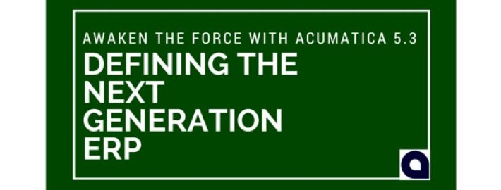 Awaken the Force with Acumatica 5.3: Defining the Next Generation ERP