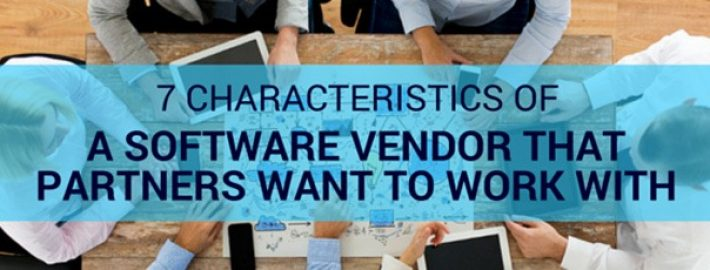 7 Characteristics of a Software Vendor That Partners Want To Work With