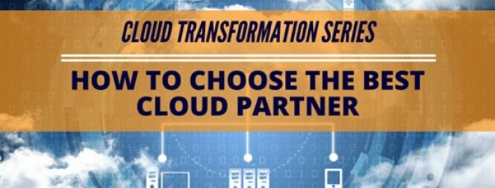 Cloud Transformation Series: How to Choose the Best Cloud Partner