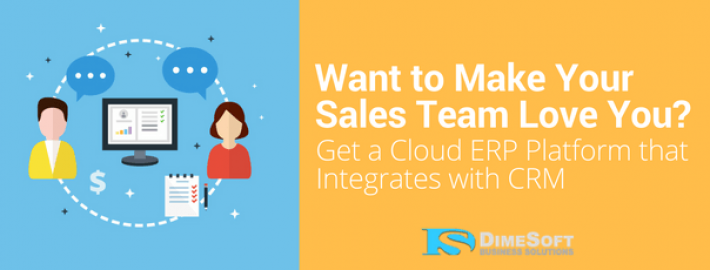 Want to Make Your Sales Team Love You? Get a Cloud ERP Platform that Integrates with CRM