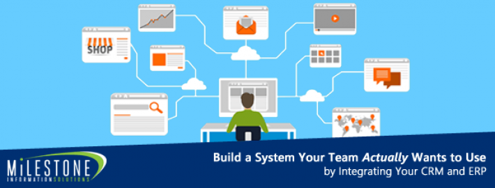 Build a System Your Team Actually Wants to Use by Integrating Your CRM and ERP