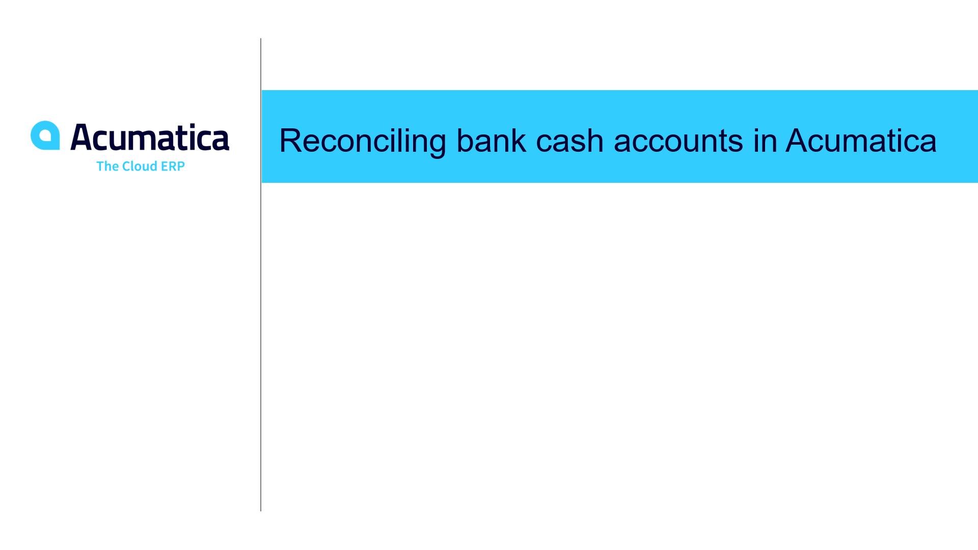 Reconciling bank cash accounts in Acumatica