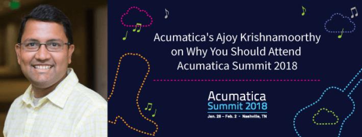 Acumatica's Ajoy Krishnamoorthy on Why You Should Attend Acumatica Summit 2018