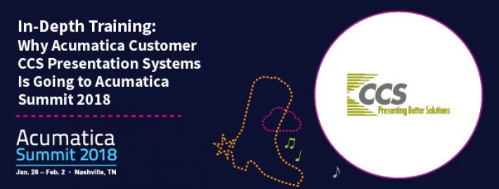 In-Depth Training: Why Acumatica Customer CCS Presentation Systems Is Going to Acumatica Summit 2018