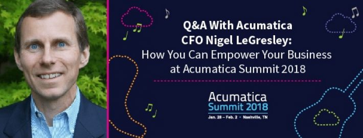Q&A With Acumatica CFO Nigel LeGresley: How You Can Empower Your Business at Acumatica Summit 2018