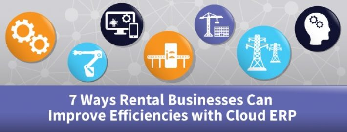 7 Ways Rental Businesses Can Improve Efficiencies with Cloud ERP