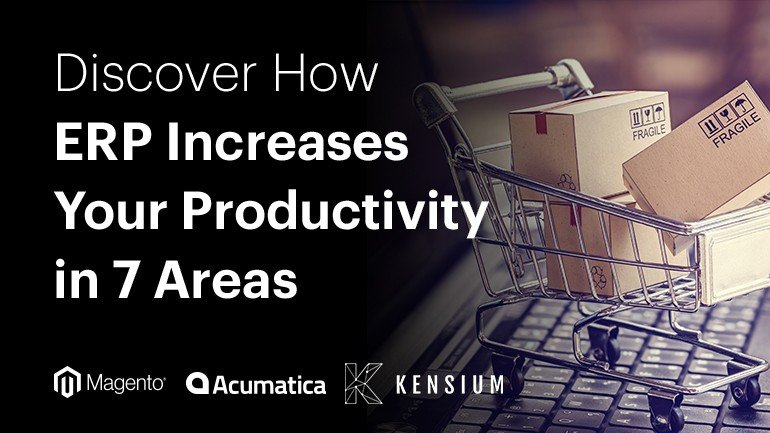Acumatica Webinar: Discover How ERP Increases Your Productivity In 7 Areas