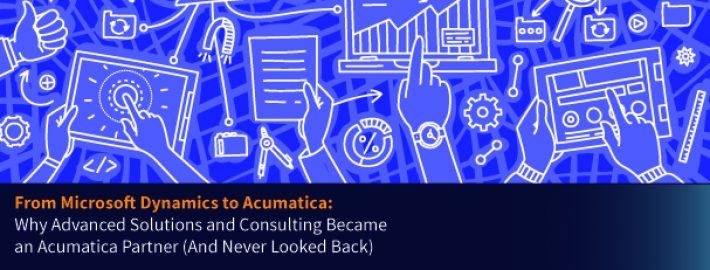 From Microsoft Dynamics to Acumatica: Why Advanced Solutions and Consulting Became an Acumatica Partner (And Never Looked Back)