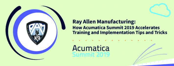 Ray Allen Manufacturing: How Acumatica Summit 2019 Accelerates Training and Implementation Tips and Tricks