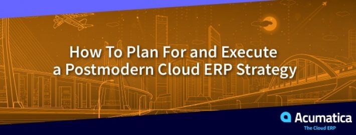 How to Plan for and Execute a Postmodern Cloud ERP Strategy