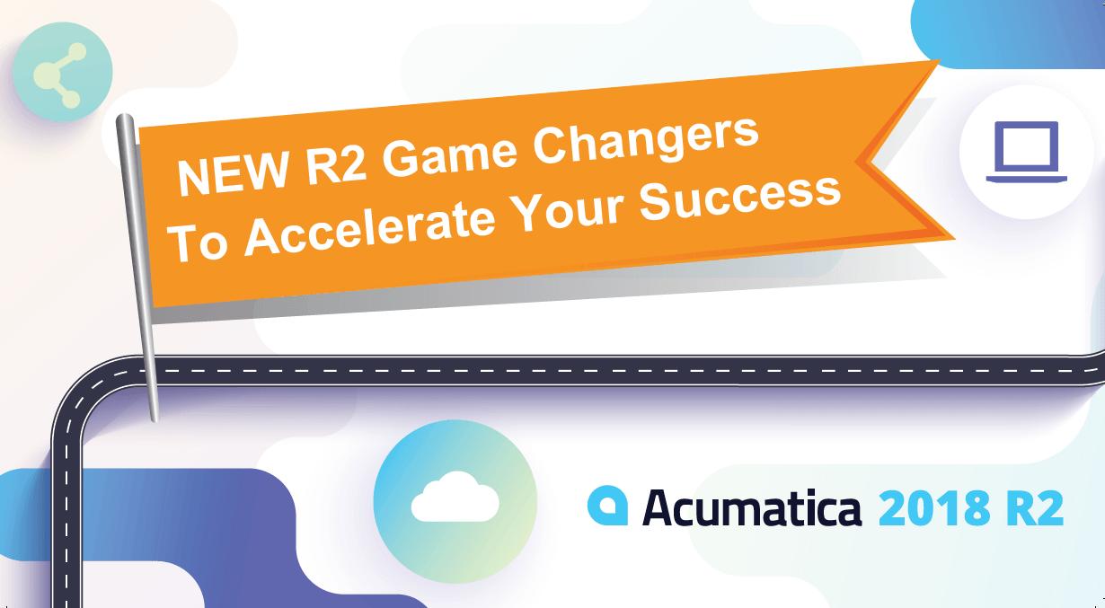 Acumatica Webinar: Blazing 2018 R2 Acumatica Game Changers
