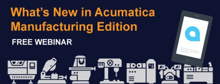 See What's New with Acumatica Manufacturing Edition in This Free Webinar