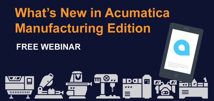 Acumatica Webinar: What's New in Acumatica Manufacturing Edition