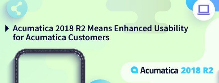 Acumatica 2018 R2 Means Enhanced Usability for Acumatica Customers