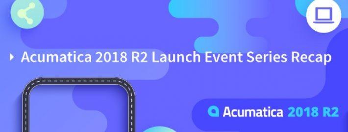Acumatica 2018 R2 Launch Event Series Recap