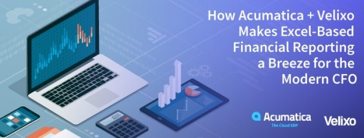 How Acumatica + Velixo Makes Excel-Based Financial Reporting a Breeze for the Modern CFO