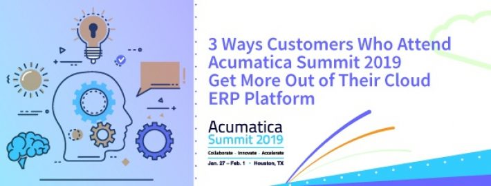 3 Ways Customers Who Attend Acumatica Summit 2019 Get More Out of Their Cloud ERP Platform