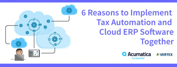 6 Reasons to Implement Tax Automation + Cloud ERP Software Together