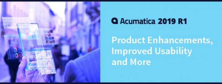 Acumatica 2019 R1: Product Enhancements, Improved Usability and More