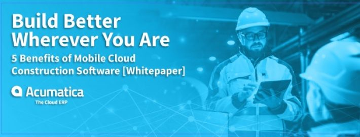 Build Better Wherever You Are: 5 Benefits of Mobile Cloud Construction Software [Whitepaper]
