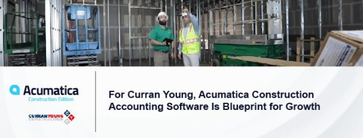 For Curran Young, Acumatica Construction Accounting Software Is Blueprint for Growth