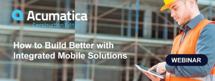 [Webinar] How to Build Better with Integrated Mobile Solutions