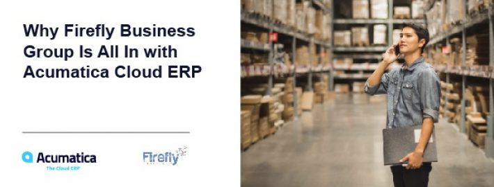 Why Firefly Business Group Is All In with Acumatica Cloud ERP
