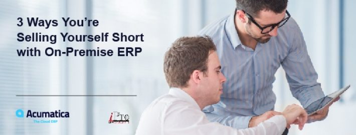3 Ways You're Selling Yourself Short with On-Premise ERP