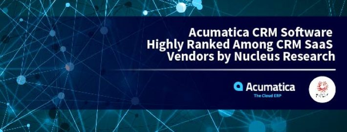 Acumatica CRM Software Highly Ranked Among CRM SaaS Vendors by Nucleus Research