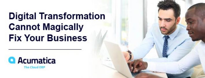 Digital Transformation Cannot Magically Fix Your Business