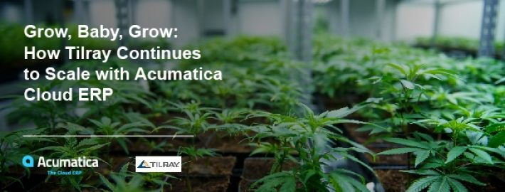 Grow, Baby, Grow: How Tilray Continues to Scale with Acumatica Cloud ERP