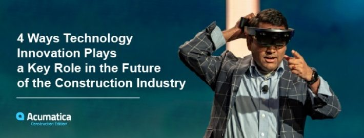 4 Ways Technology Innovation Plays a Key Role in the Future of the Construction Industry