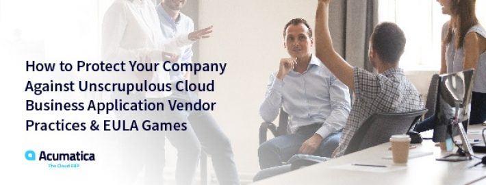 How to Protect Your Company Against Unscrupulous Cloud Business Application Vendor Practices & EULA Games