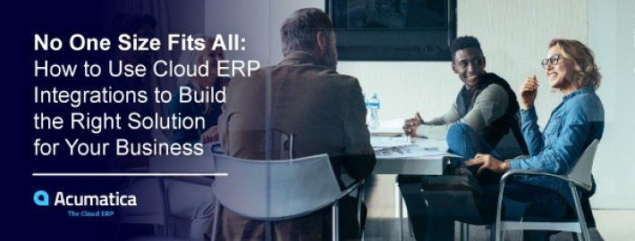 No One Size Fits All: How to Use Cloud ERP Integrations to Build the Right Solution for Your Business