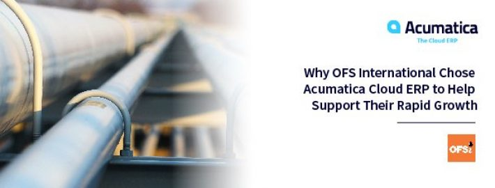 Why OFS International Chose Acumatica Cloud ERP to Help Support Their Rapid Growth