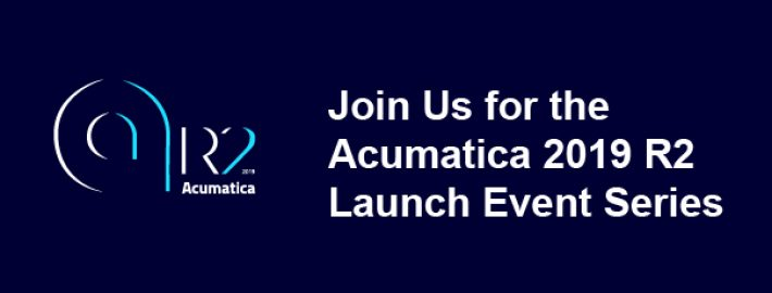 Join Us for the Acumatica 2019 R2 Launch Event Series