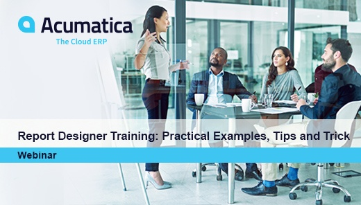 Acumatica Webinar: Report Designer Training: Practical Examples, Tips and Tricks